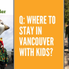 Thumbnail image for Q: Where to Stay in Vancouver with Kids?