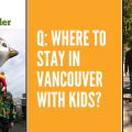 Thumbnail image for Ask TripFinder: Where to Stay in Vancouver with Kids?