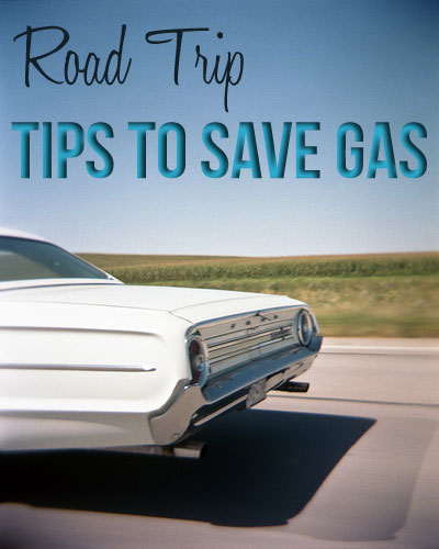 TRAVEL TIPS: Save Gas on your Summer Road Trip