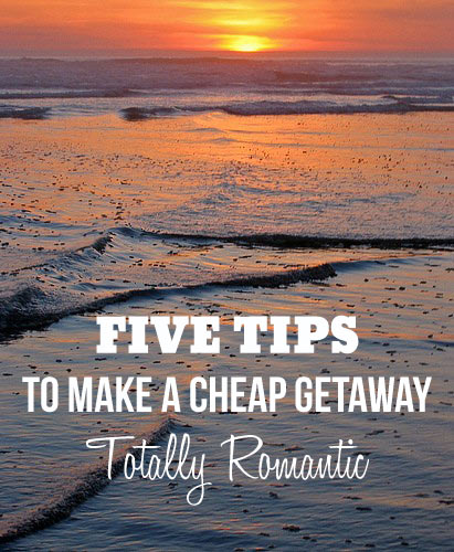 FIVE TIPS to make a cheap getaway TOTALLY ROMANTIC