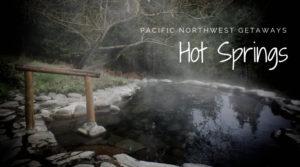 Pacific Northwest Getaways to Hot Springs