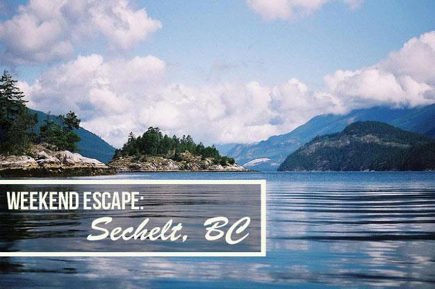 Weekend Getaway: Sechelt on the Sunshine Coast