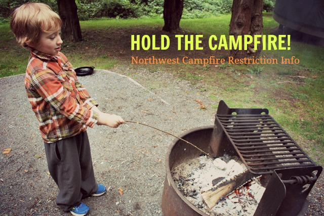 Hold the Campfire! Northwest campfire restriction info for summer 2015
