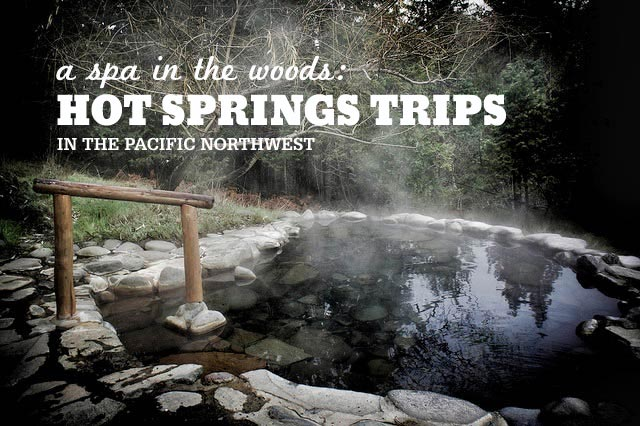 Five hot springs trips in the Pacific Northwest