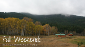 Four Autumn Weekends in the Pacific Northwest