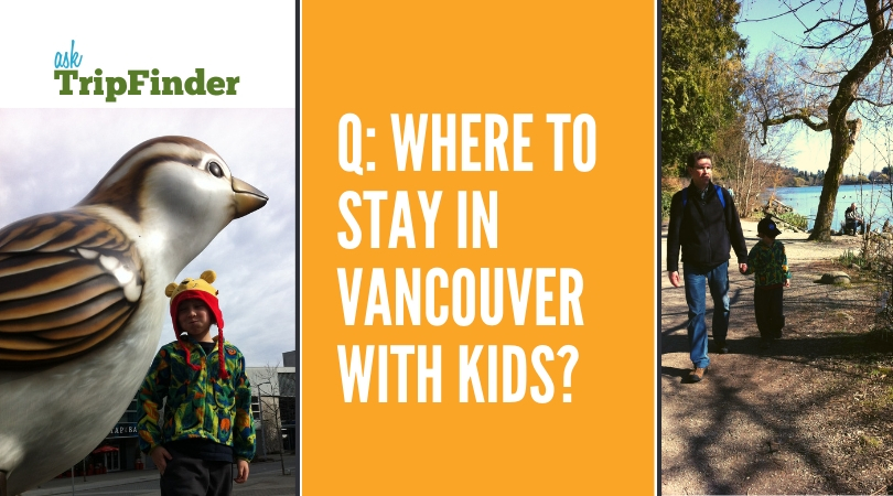 ASK TRIPFINDER: Where to Stay in Vancouver with Kids?