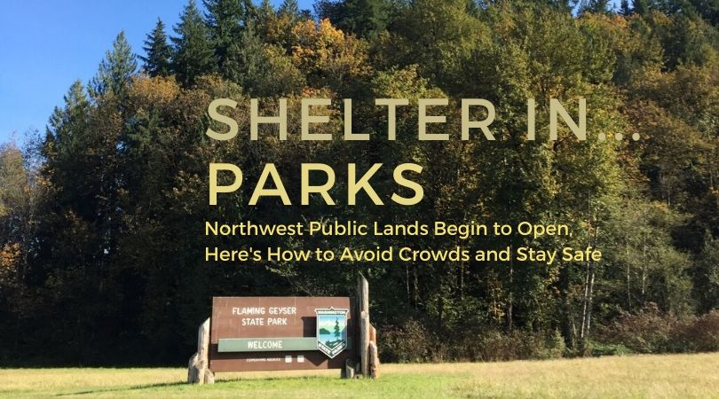 Shelter in Parks: Northwest Public Lands are Opening, Here's Where to Go